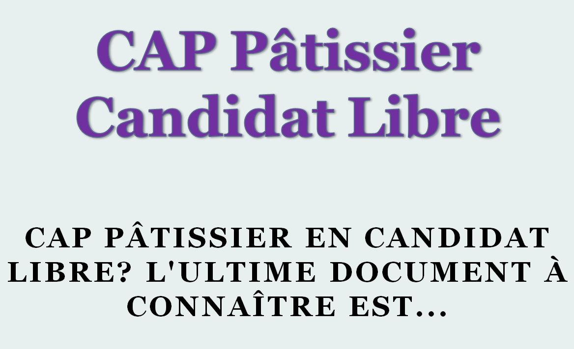 CAP Pâtissier en candidat libre 2018 L'ultime document à connaître est...